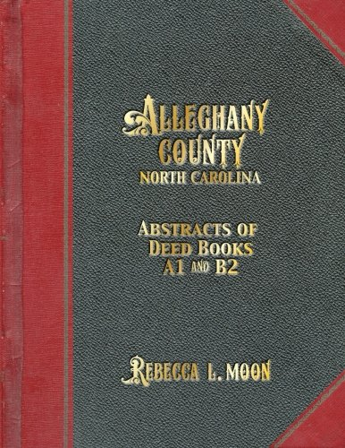 Alleghany County North Carolina Abstracts of Deed Books A1 and B